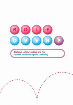 Role Over?: National Lottery Funding and the Quaker Testimony Against Gambling (Paperback)