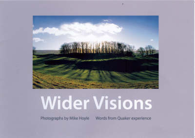 Wider Visions: Words from Quaker Experience (Paperback)