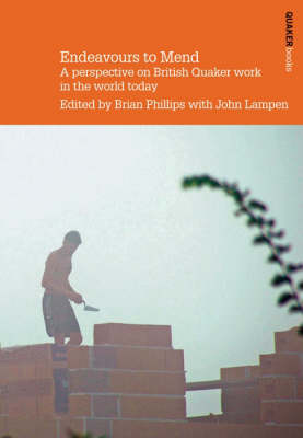 Endeavours to Mend: Perspectives on British Quaker Work in the World Today (Paperback)