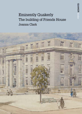 Eminently Quakerly: The Building of Friends House (Paperback)