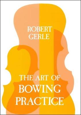 The Art of Bowing Practice: The Expressive Bow Technique (Paperback)