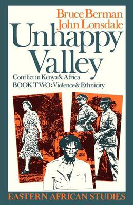 Unhappy Valley. Conflict in Kenya and Africa: Book Two: Violence and Ethnicity - Eastern African Studies v. 2 (Paperback)