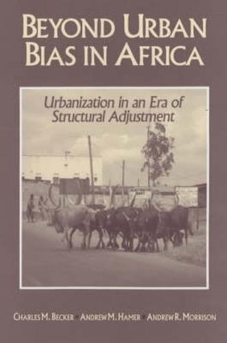 Beyond Urban Bias in Africa: Urbanization in an Era of Structural Adjustment (Paperback)