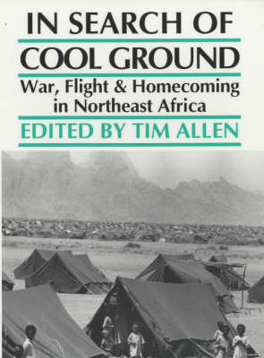 In Search of Cool Ground: War, Flight and Homecoming in Northeast Africa (Paperback)