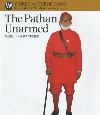 The Pathan Unarmed: Opposition and Memory in the Khudai Khidmatgar Movement - World Anthropology (Hardback)