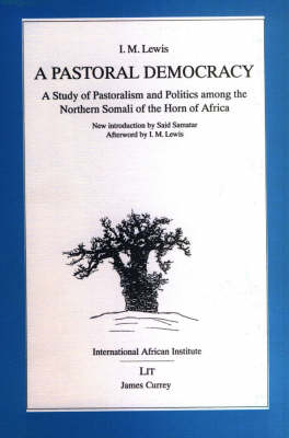 A Pastoral Democracy: Study of Pastoralism and Politics Among the Northern Somali of the Horn of Africa - Classics in African Anthropology (Paperback)