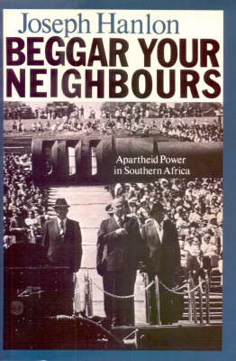 Beggar Your Neighbours: Apartheid Power in Southern Africa (Paperback)
