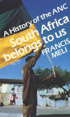 South Africa Belongs to Us: A History of the ANC (Paperback)