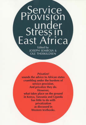 Service Provision Under Stress in East Africa: The State, NGO's and People's Organizations in Kenya, Tanzania and Uganda (Paperback)