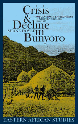 Crisis and Decline in Bunyoro: Population and Environment in Western Uganda 1860-1955 - Eastern African Studies (Paperback)