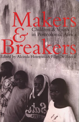 Makers and Breakers: Children and Youth in Postcolonial Africa (Paperback)