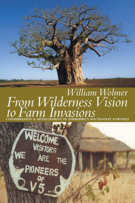 From Wilderness Vision to Farm Invasions: Conservation and Development in Zimbabwe's South-east Lowveld (Paperback)