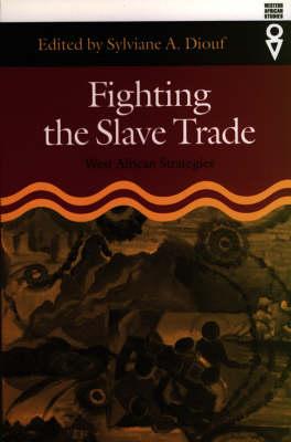 Fighting the Slave Trade: West African Strategies - Western African Studies (Hardback)