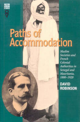 Paths of Accommodation: Muslim Societies and French Colonial Authorities in Senegal and Mauritania, 1880-1920 - Western African Studies (Hardback)