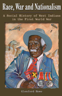 Race, War and Nationalism: A Social History of West Indians in the First World War (Paperback)