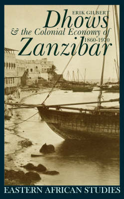Dhows and the Colonial Economy of Zanzibar 1860-1970 - Eastern African Studies (Hardback)