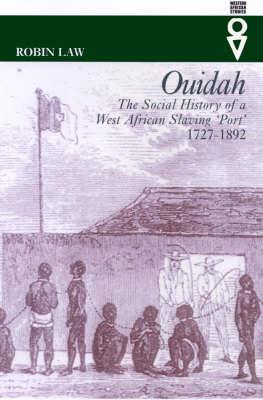 Ouidah: The Social History of a West African Slaving Port 1727-1892 - Western African Studies (Hardback)