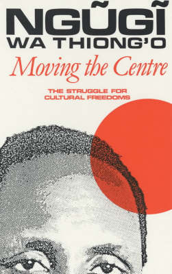 Moving the Centre: The Struggle for Cultural Freedoms (Paperback)