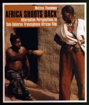 Africa Shoots Back: Alternative Perspectives in Sub-Saharan Francophone African Film (Hardback)