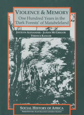 Violence and Memory: One Hundred Years in the Dark Forests of Matabeleland, Zimbabwe - Social History of Africa S. (Paperback)