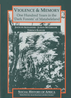 Violence and Memory: One Hundred Years in the Dark Forests of Matabeleland, Zimbabwe (Hardback)
