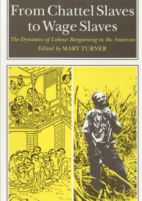 From Chattel Slaves to Wage Slaves: Dynamics of Labour Bargaining in the Americas (Paperback)