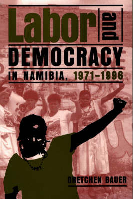 Labor and Democracy in Namibia, 1971-1996 (Paperback)