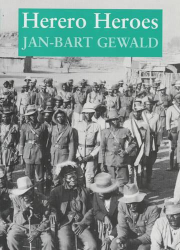 Herero Heroes: A Socio-political History of the Herero of Namibia, 1890-1923 (Hardback)