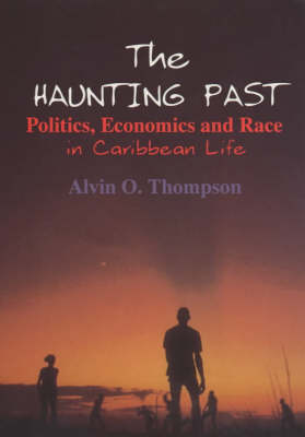 The Haunting Past: Politics, Economics and Race in Caribbean Life (Paperback)