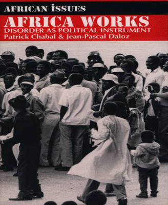 Africa Works: Disorder as Political Instrument - African Issues (Paperback)