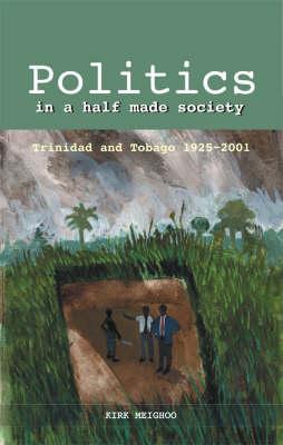 Politics in a Half-made Society: Trinidad and Tobago, 1925-2001 (Paperback)