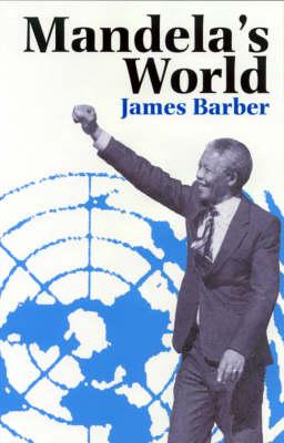 Mandela's World: The International Dimension of South Africa's Political Revolution 1990-99 (Hardback)