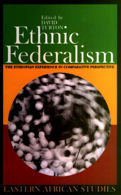 Ethnic Federalism: The Ethiopian Experience in Comparative Perspective - Eastern African Studies (Paperback)
