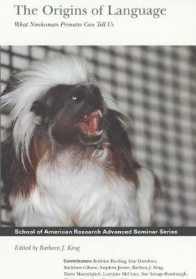 The Origins of Language: What Nonhuman Primates Can Tell Us - School of American Research Advanced Seminar Series (Hardback)