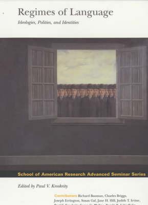 Regimes of Language: Ideologies, Polities and Identities - School of American Research Advanced Seminar Series (Paperback)