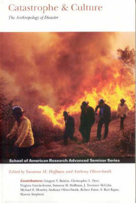 Catastrophe and Culture: The Anthropology of Disaster - School of American Research Advanced Seminar Series (Hardback)