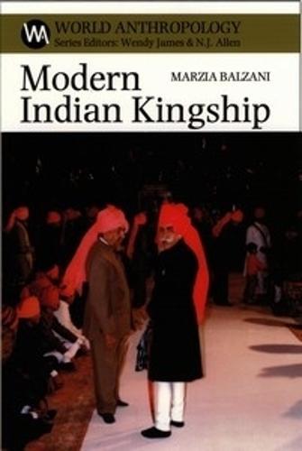Modern Indian Kingship: Tradition, Legitimacy and Power in Jodhpur - World Anthropology (Paperback)