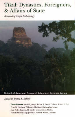 Tikal: Dynasties, Foreigners and Affairs of State - Advancing Maya Archaeology - School of American Research Advanced Seminar Series (Hardback)