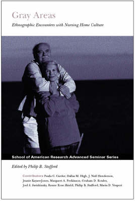 Gray Areas: Ethnographic Encounters with Nursing Home Culture - School of American Research Advanced Seminar Series (Hardback)