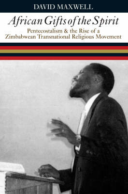 African Gifts of the Spirit: Pentecostalism and the Rise of a Zimbabwean Transnational Religious Movement (Paperback)