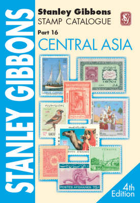 Stanley Gibbons Stamp Catalogue: Stanley Gibbons Stamp Catalogue. Part 16, Central Asia Central Asia Pt. 16 (Paperback)