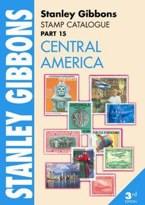 Stanley Gibbons Stamp Catalogue: Central America Pt. 15 (Paperback)