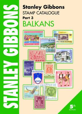 Stanley Gibbons Stamp Catalogue: Stanley Gibbons Stamp Catalogue Part 3, . Balkans Balkans Pt. 3 (Paperback)