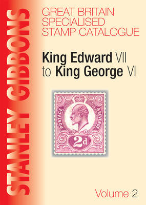 Stanley Gibbons Great Britain Specialised Stamp Catalogue: v.2: King Edward VII to King George VI - Specialised Stamp Catalogue (Hardback)