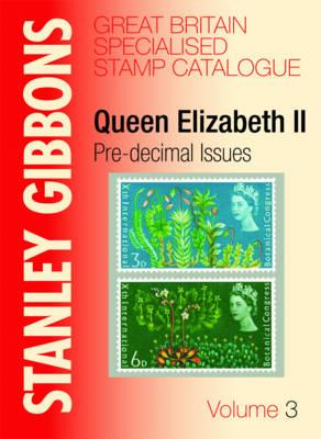 Stanley Gibbons Great Britain Specialised Catalogue: Stanley Gibbons Great Britain Specialised Catalogue Volume 3 Queen Elizabeth II v.3 (Hardback)