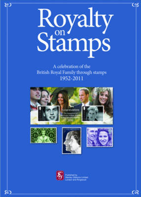 Stanley Gibbons Royalty on Stamps: A Celebration of the British Royal Family Through Stamps 1952-2011 - Gibbons Stamp Special Selection (Paperback)