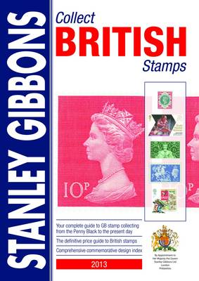 Collect British Stamps 2013: Stanley Gibbons Stamp Catalogue (Paperback)