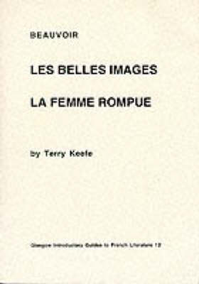 """Beauvoir: """"Les Belles Images"""" and """"La Femme Rompue"""" - Glasgow Introductory Guides to French Literature (Paperback)"""