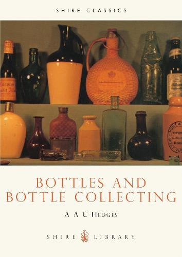 Bottles and Bottle Collecting - Shire Library 6 (Paperback)