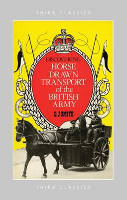 Horse Drawn Transport of the British Army - Shire Discovering No. 233 (Paperback)